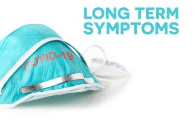 "7 COVID-19 Long Term Symptoms – or ""Long Haulers"""